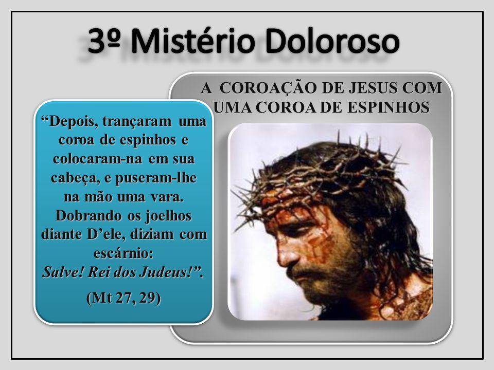 A COROAÇÃO DE JESUS COM UMA COROA DE ESPINHOS Depois, trançaram uma coroa de espinhos e colocaram-na em sua cabeça, e puseram-lhe na mão uma vara.