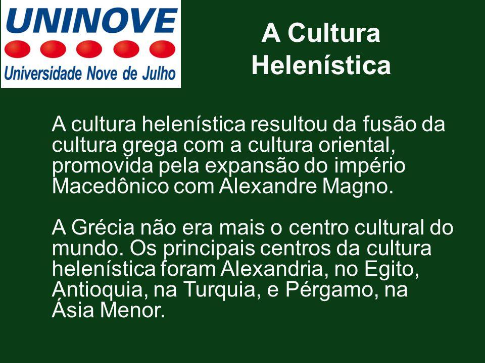A Cultura Helenística A cultura helenística resultou da fusão da cultura grega com a cultura oriental, promovida pela expansão do império Macedônico c