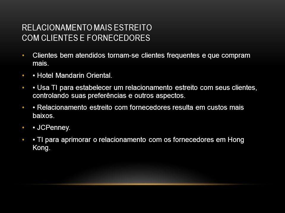 RELACIONAMENTO MAIS ESTREITO COM CLIENTES E FORNECEDORES Clientes bem atendidos tornam-se clientes frequentes e que compram mais. Hotel Mandarin Orien