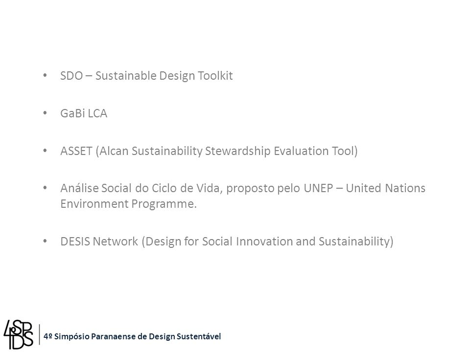SDO – Sustainable Design Toolkit GaBi LCA ASSET (Alcan Sustainability Stewardship Evaluation Tool) Análise Social do Ciclo de Vida, proposto pelo UNEP – United Nations Environment Programme.