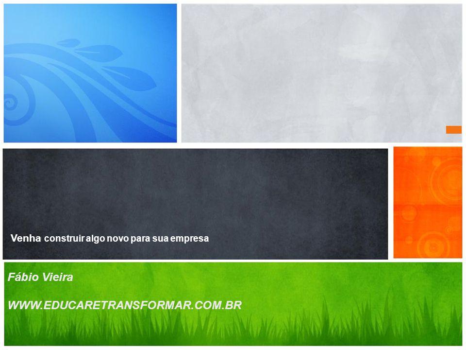 www.EDUCARETRANSFORMAR.com.br A nossa missão é gerarmos líderes mais humanos para inspirar carreiras mais produtivas Venha construir algo novo para sua empresa Fábio Vieira WWW.EDUCARETRANSFORMAR.COM.BR