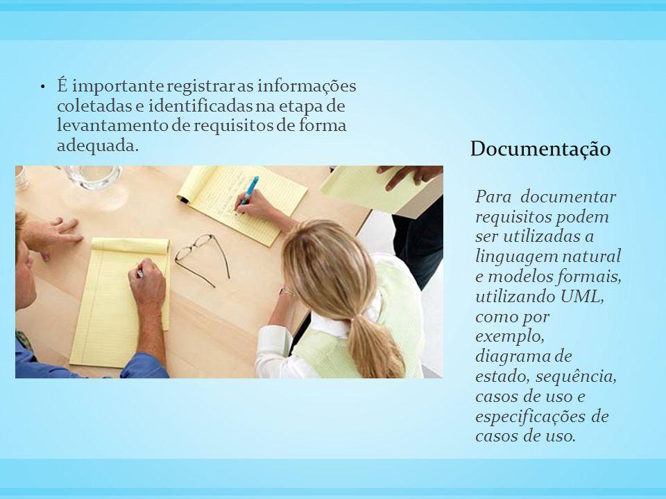Documentação É importante registrar as informações coletadas e identificadas na etapa de levantamento de requisitos de forma adequada. Para documentar