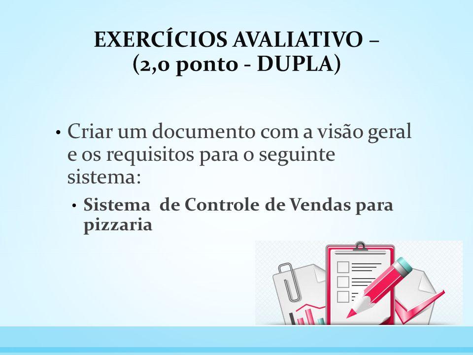 EXERCÍCIOS AVALIATIVO – (2,0 ponto - DUPLA) Criar um documento com a visão geral e os requisitos para o seguinte sistema: Sistema de Controle de Venda