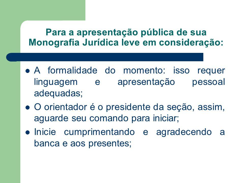 Para a apresentação pública de sua Monografia Jurídica leve em consideração: Tome cuidado para não enaltecer muito um membro da banca e passar batido por outro.