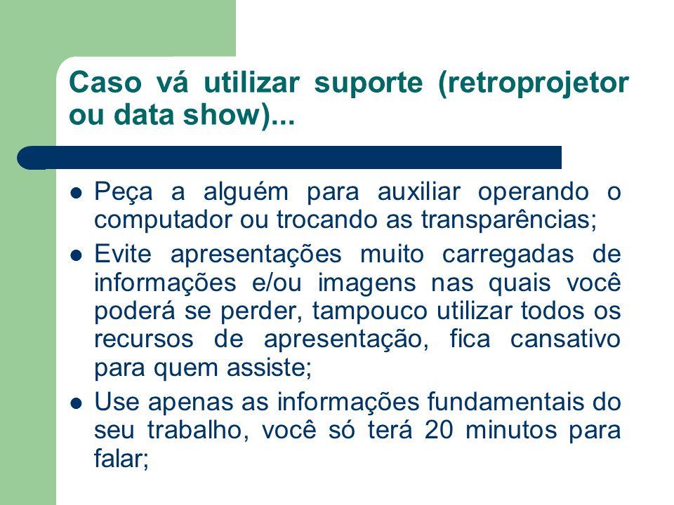 Caso vá utilizar suporte (retroprojetor ou data show)...