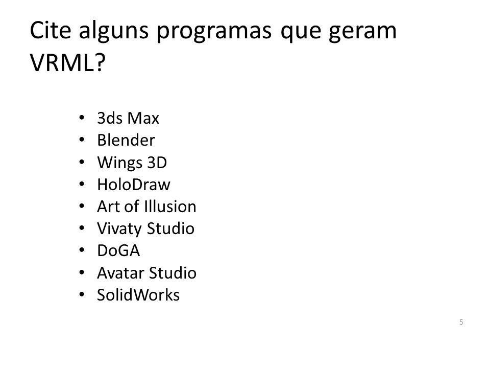 Cite alguns programas que geram VRML.