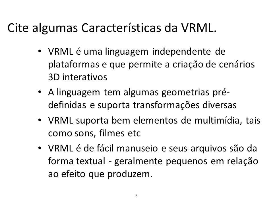 Cite algumas Características da VRML.