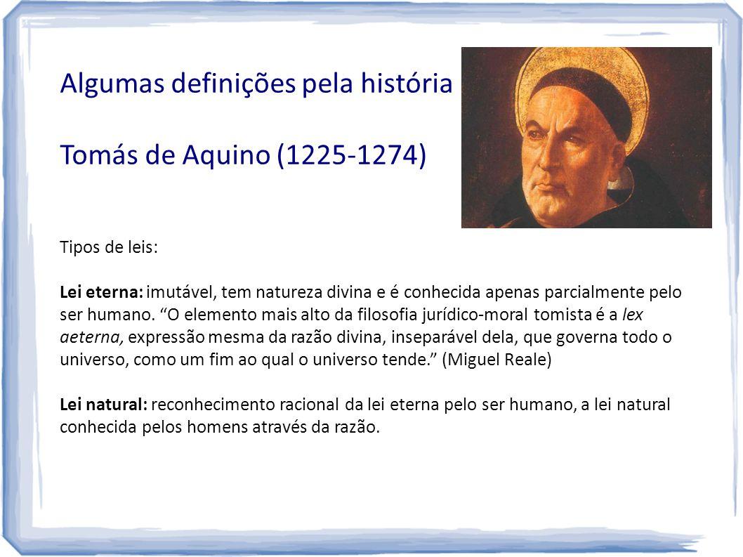 Algumas definições pela história Tomás de Aquino (1225-1274) Tipos de leis: Lei eterna: imutável, tem natureza divina e é conhecida apenas parcialment