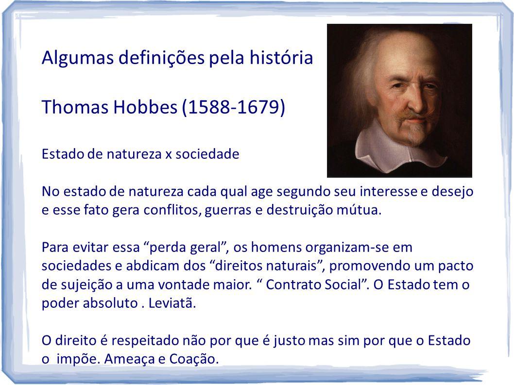 Algumas definições pela história Thomas Hobbes (1588-1679) Estado de natureza x sociedade No estado de natureza cada qual age segundo seu interesse e