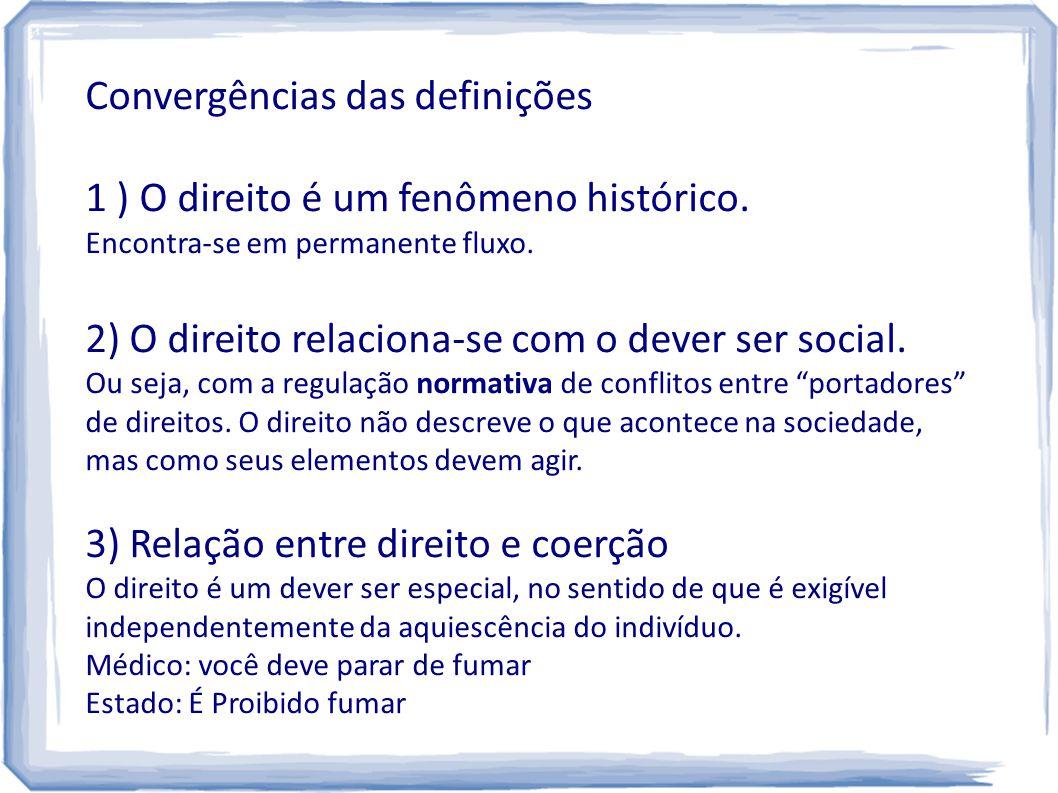 Convergências das definições 1 ) O direito é um fenômeno histórico. Encontra-se em permanente fluxo. 2) O direito relaciona-se com o dever ser social.