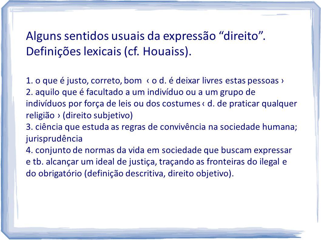 """Alguns sentidos usuais da expressão """"direito"""". Definições lexicais (cf. Houaiss). 1. o que é justo, correto, bom ‹ o d. é deixar livres estas pessoas"""