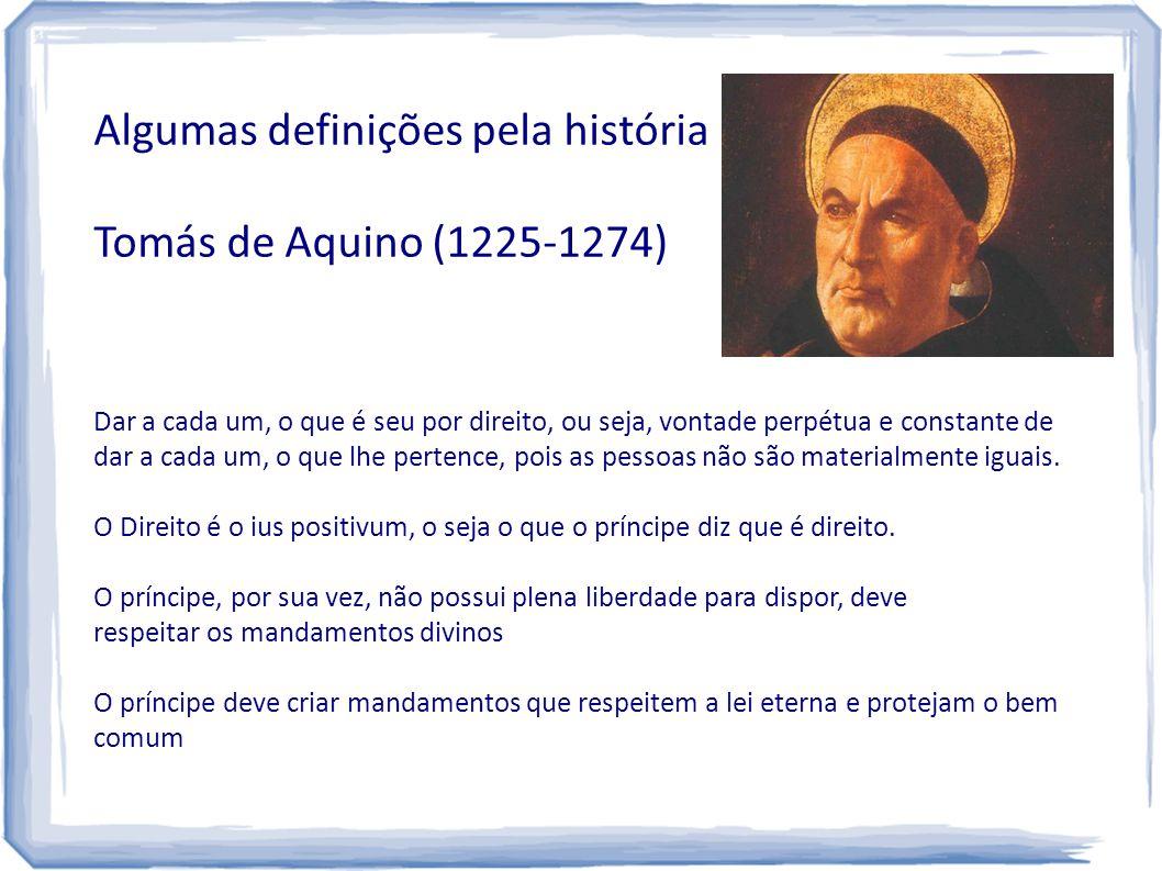 Algumas definições pela história Tomás de Aquino (1225-1274) Tipos de leis: Lei eterna: imutável, tem natureza divina e é conhecida apenas parcialmente pelo ser humano.