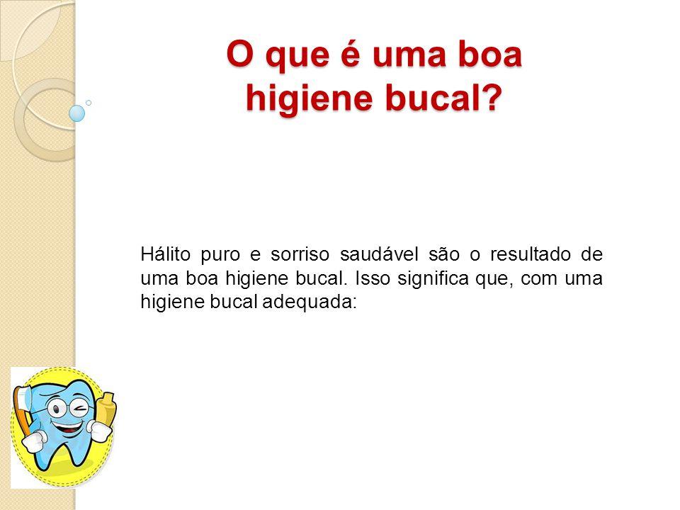 Seus dentes ficam limpos e livres de resíduos alimentares; A gengiva não sangra nem dói durante a escovação e o uso do fio dental; O mau hálito deixa de ser um problema permanente.