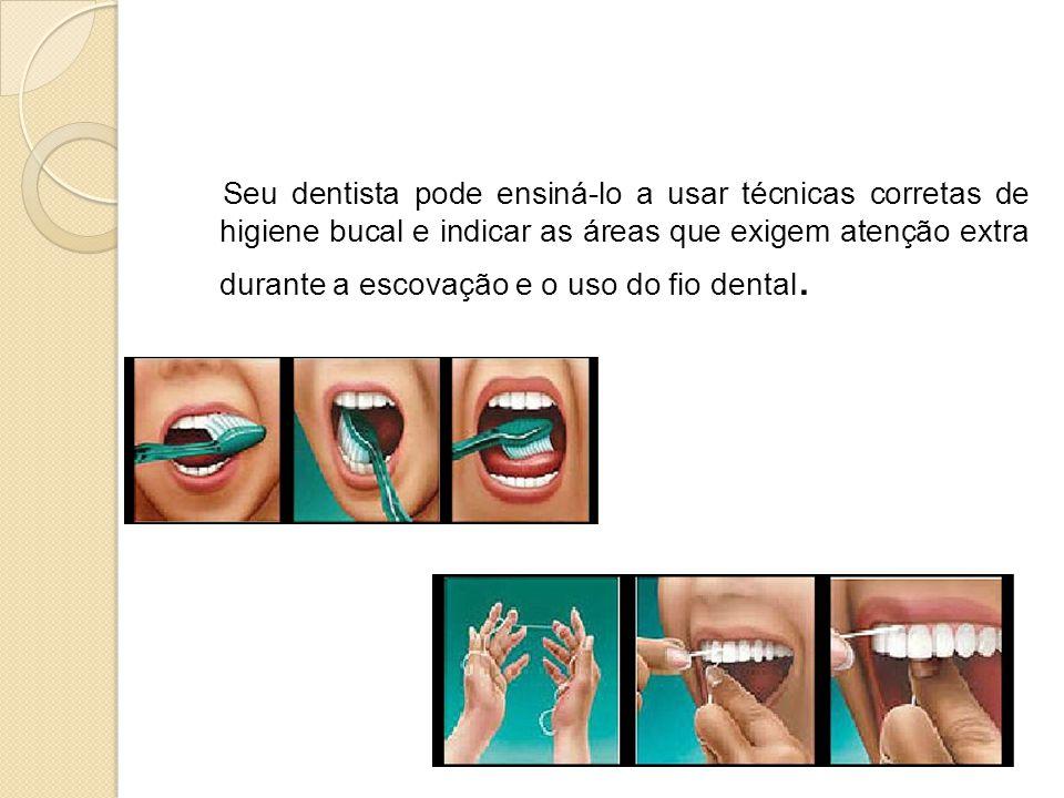 Seu dentista pode ensiná-lo a usar técnicas corretas de higiene bucal e indicar as áreas que exigem atenção extra durante a escovação e o uso do fio d