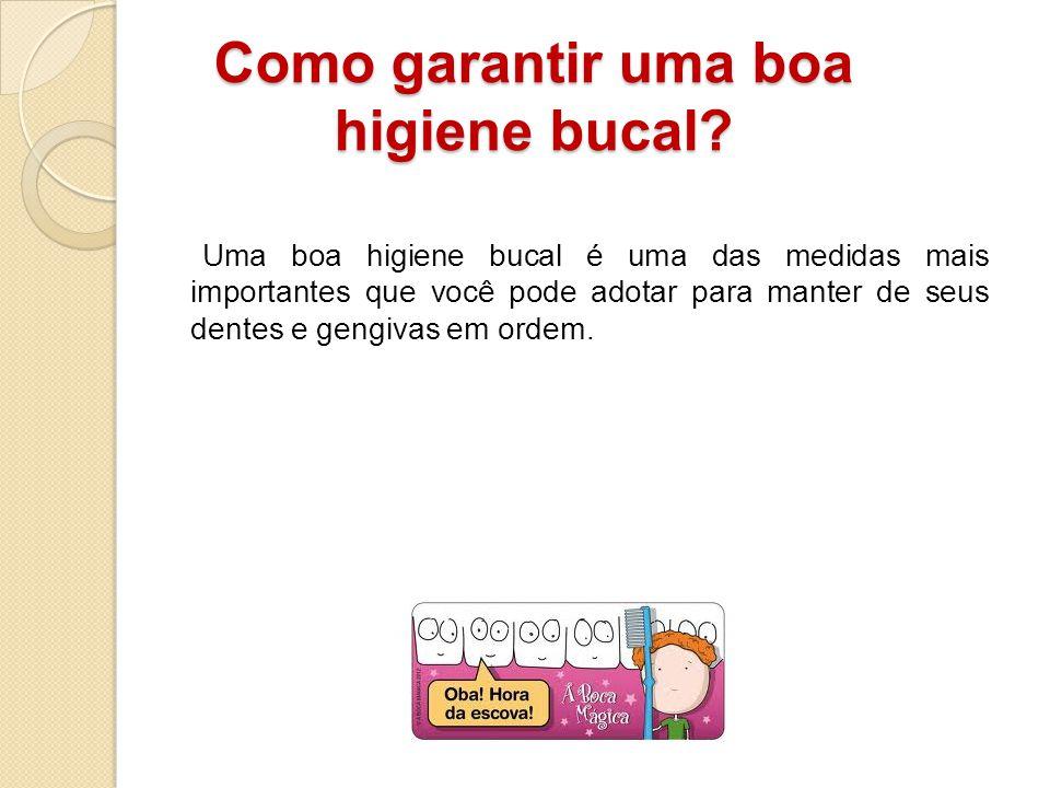 Como garantir uma boa higiene bucal? Como garantir uma boa higiene bucal? Uma boa higiene bucal é uma das medidas mais importantes que você pode adota