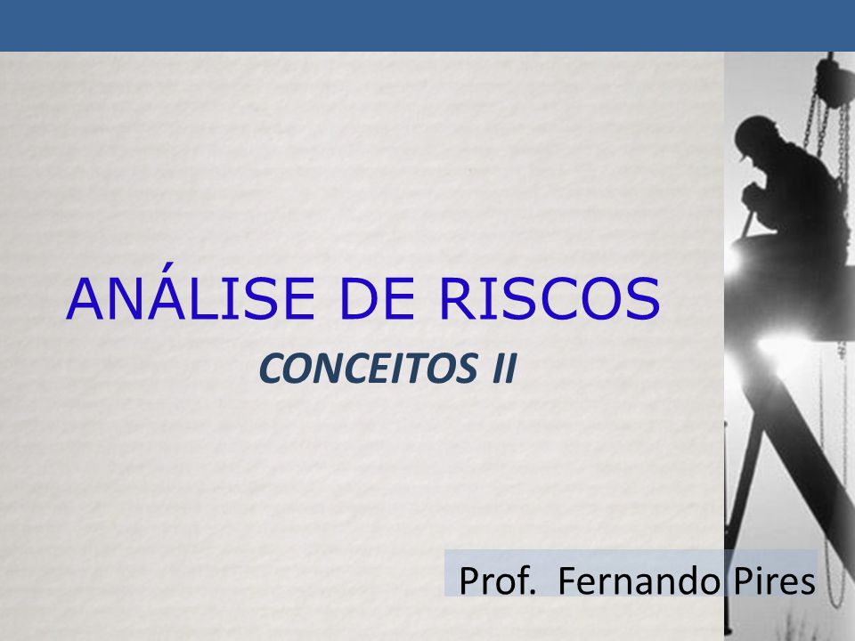 CONCEITOS II Prof. Fernando Pires ANÁLISE DE RISCOS