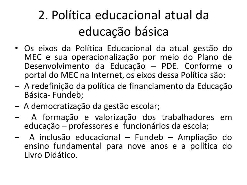 2. Política educacional atual da educação básica Os eixos da Política Educacional da atual gestão do MEC e sua operacionalização por meio do Plano de