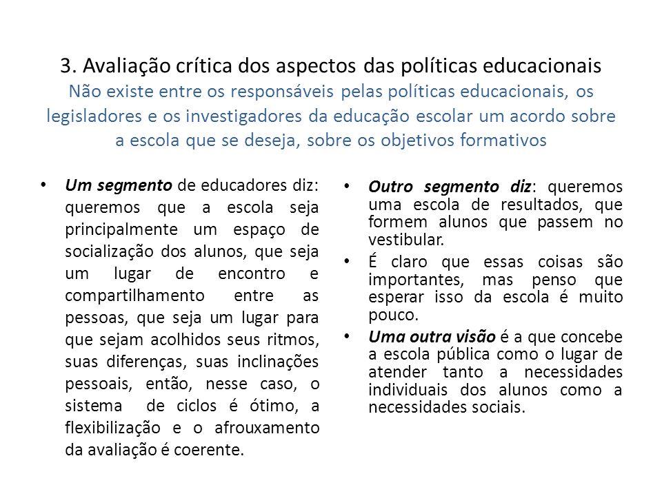 3. Avaliação crítica dos aspectos das políticas educacionais Não existe entre os responsáveis pelas políticas educacionais, os legisladores e os inves