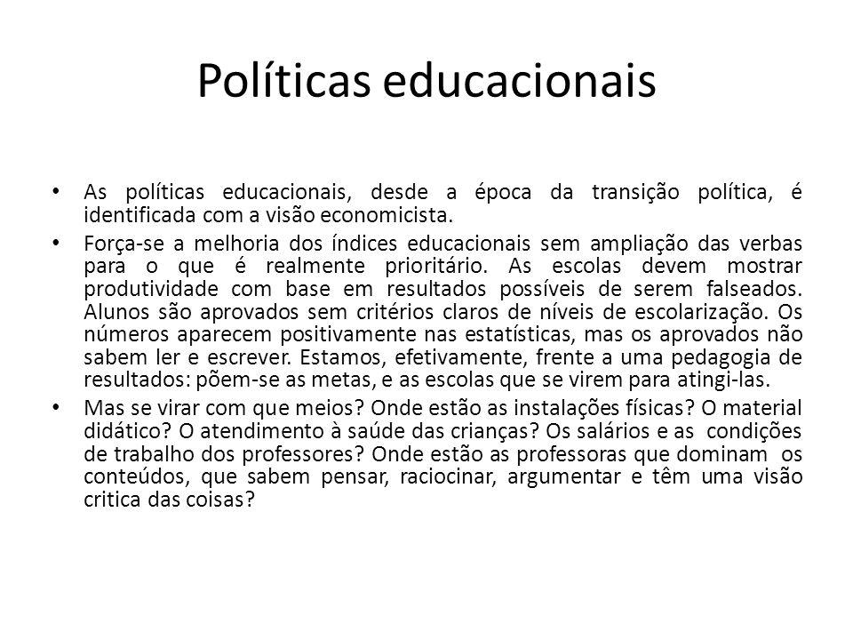 Políticas educacionais As políticas educacionais, desde a época da transição política, é identificada com a visão economicista. Força-se a melhoria do