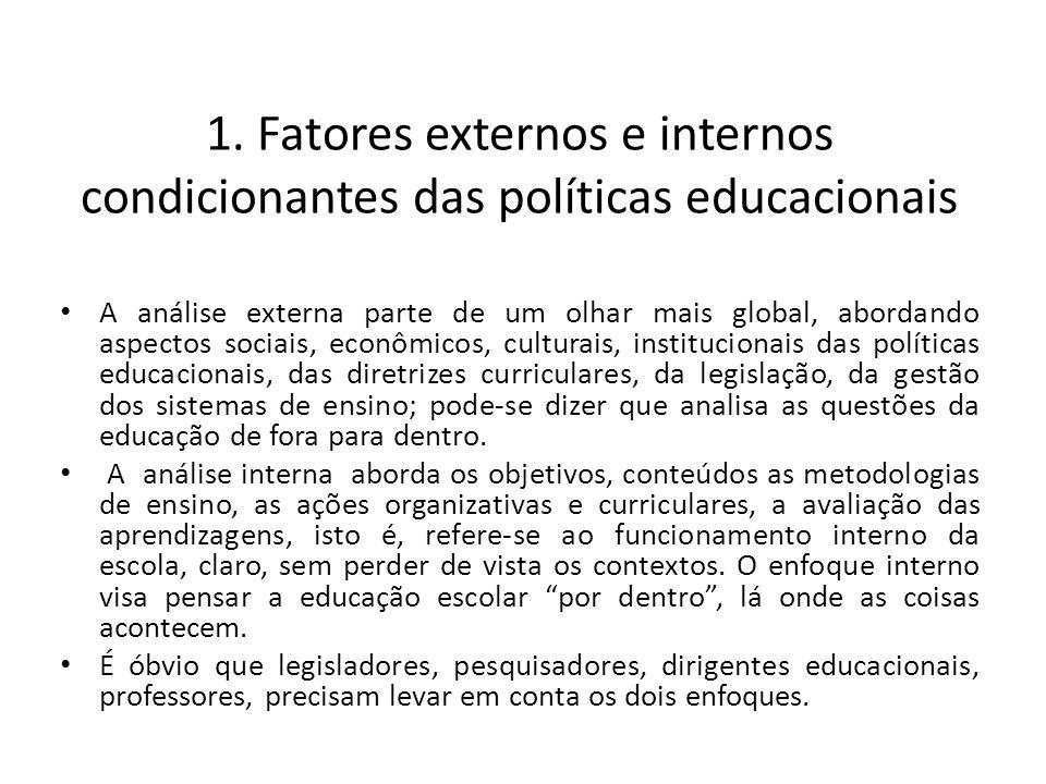 1. Fatores externos e internos condicionantes das políticas educacionais A análise externa parte de um olhar mais global, abordando aspectos sociais,