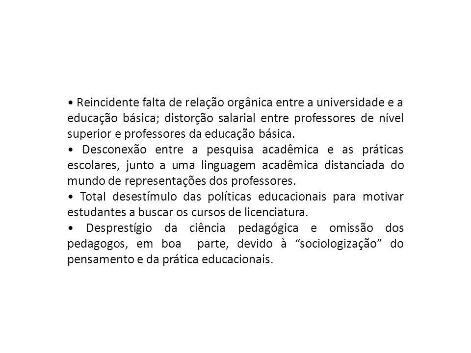 Reincidente falta de relação orgânica entre a universidade e a educação básica; distorção salarial entre professores de nível superior e professores d