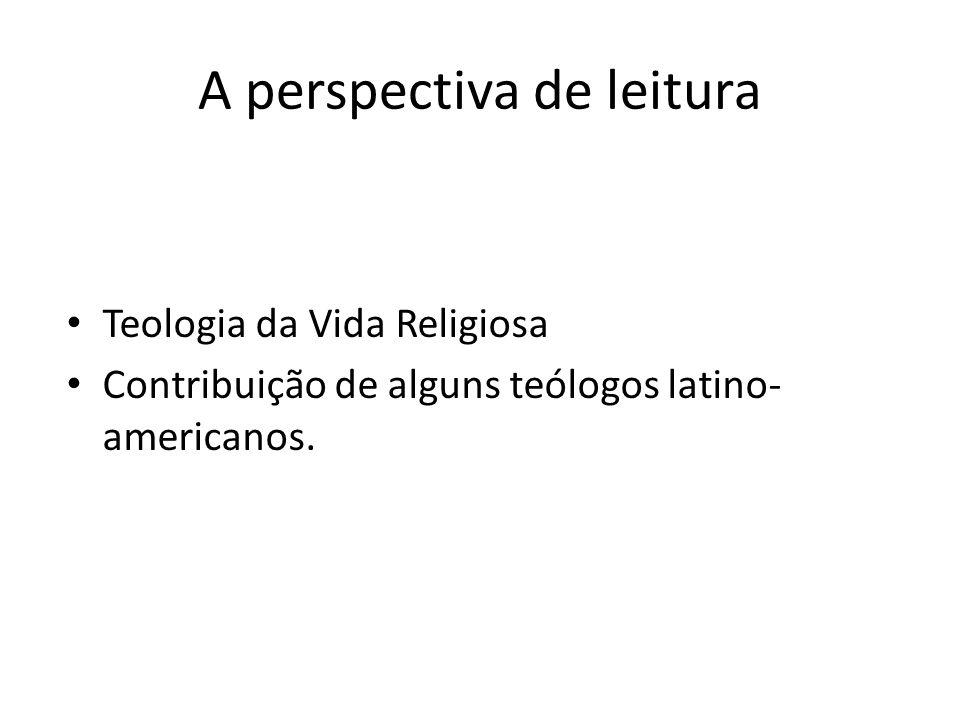 A perspectiva de leitura Teologia da Vida Religiosa Contribuição de alguns teólogos latino- americanos.