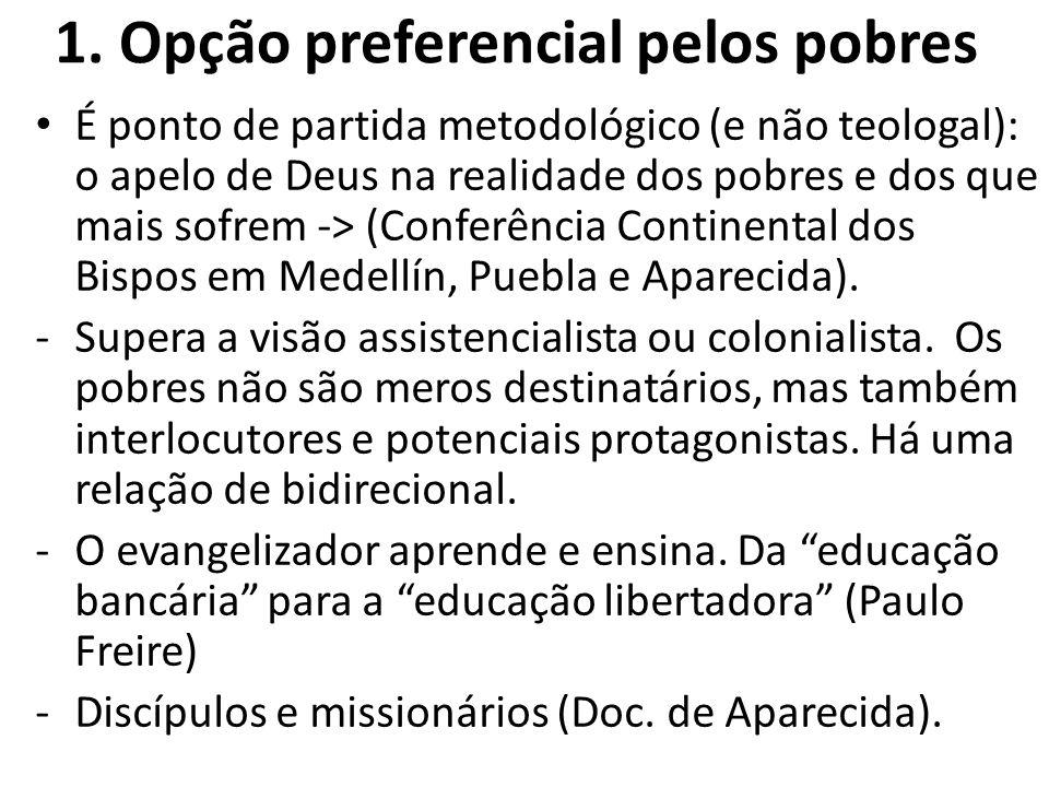 1. Opção preferencial pelos pobres É ponto de partida metodológico (e não teologal): o apelo de Deus na realidade dos pobres e dos que mais sofrem ->