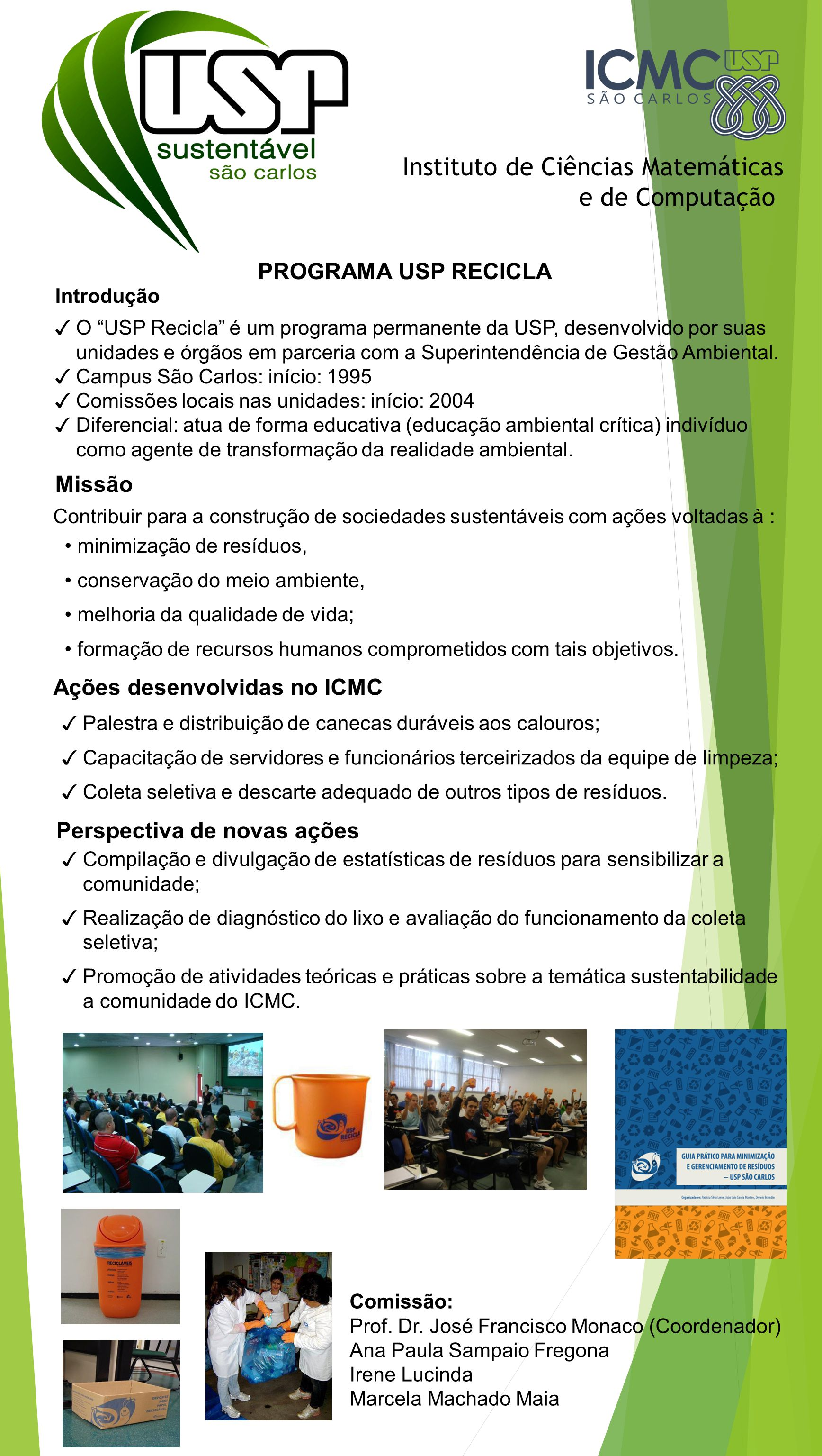 Instituto de Ciências Matemáticas e de Computação PROGRAMA USP RECICLA Comissão: Prof. Dr. José Francisco Monaco (Coordenador) Ana Paula Sampaio Frego