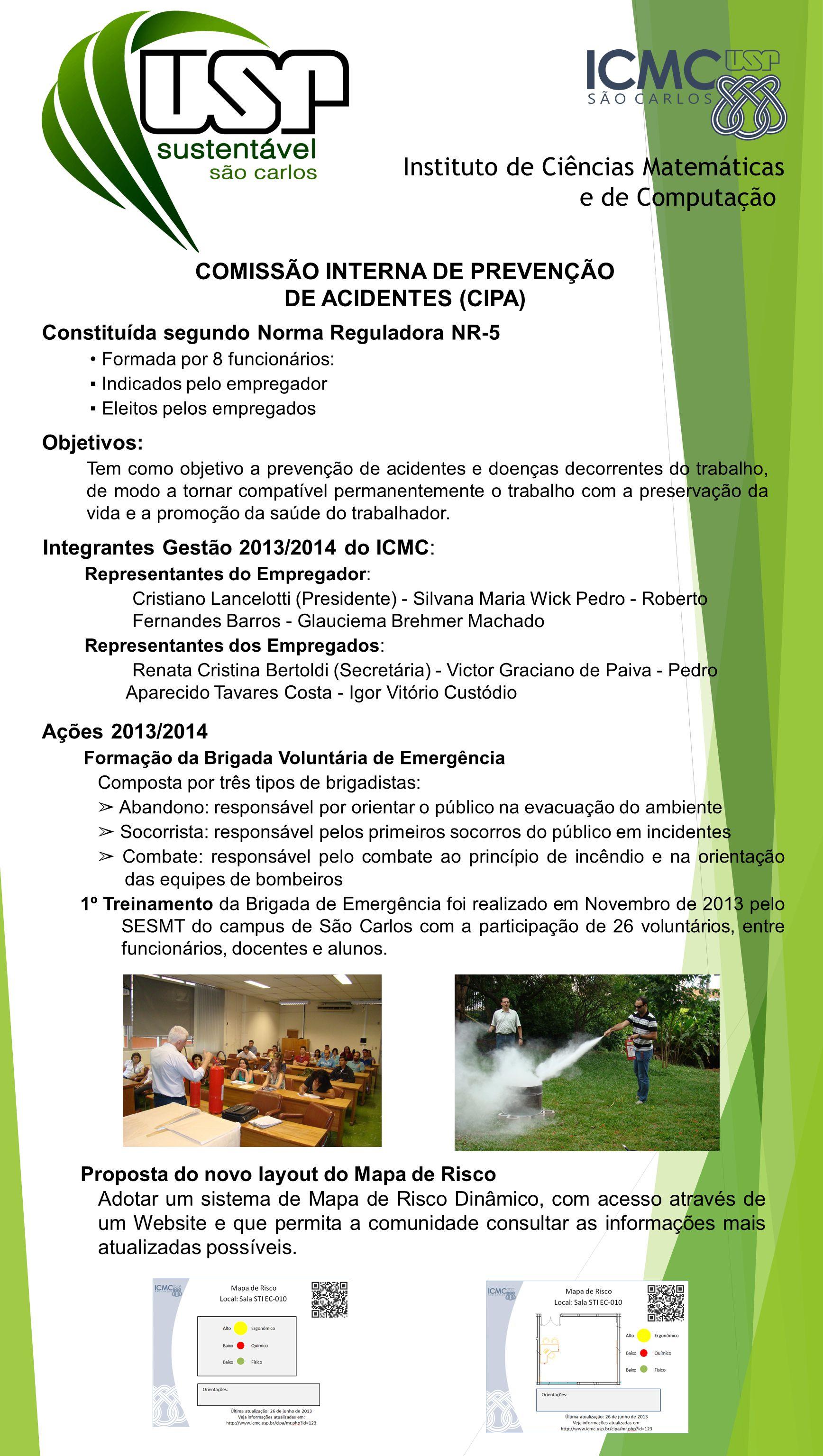 Instituto de Ciências Matemáticas e de Computação COMISSÃO INTERNA DE PREVENÇÃO DE ACIDENTES (CIPA) Constituída segundo Norma Reguladora NR-5 Formada