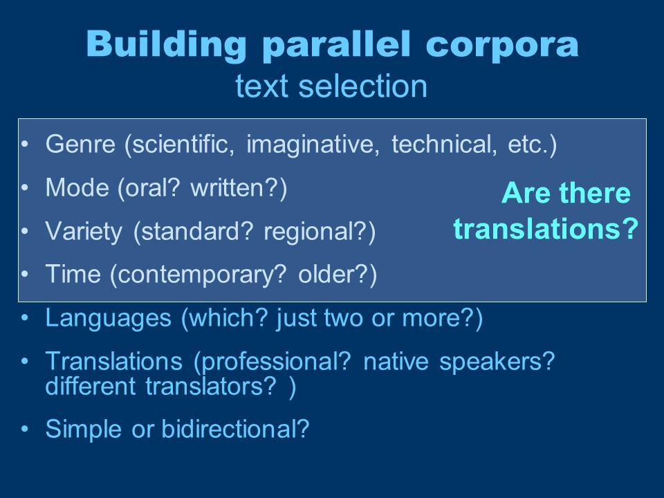 Building parallel corpora example of interrelated factors PT-EN or EN-PT PT-EN ↔ EN-PT scientific academic tourism literature politics (EP) Languages: PT-EN Genre oral popular