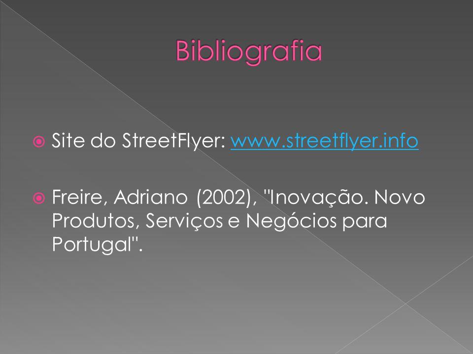  Site do StreetFlyer: www.streetflyer.infowww.streetflyer.info  Freire, Adriano (2002),