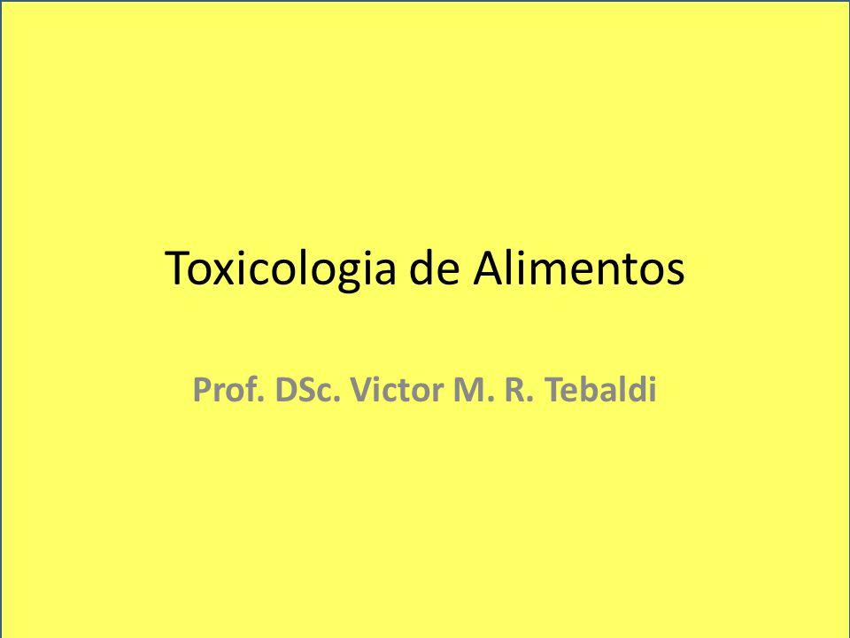 Toxicologia de Alimentos Prof. DSc. Victor M. R. Tebaldi