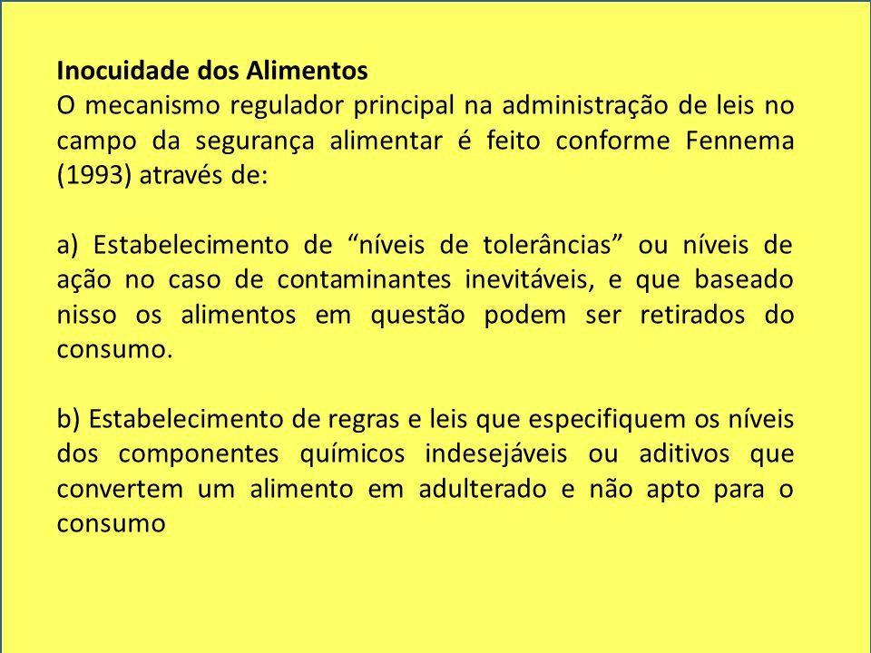 Inocuidade dos Alimentos O mecanismo regulador principal na administração de leis no campo da segurança alimentar é feito conforme Fennema (1993) atra