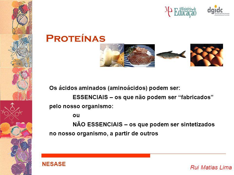 """Rui Matias Lima NESASE Proteínas Os ácidos aminados (aminoácidos) podem ser: ESSENCIAIS – os que não podem ser """"fabricados"""" pelo nosso organismo: ou N"""