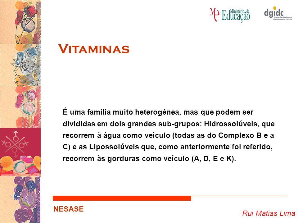 Rui Matias Lima NESASE Vitaminas É uma familia muito heterogénea, mas que podem ser divididas em dois grandes sub-grupos: Hidrossolúveis, que recorrem