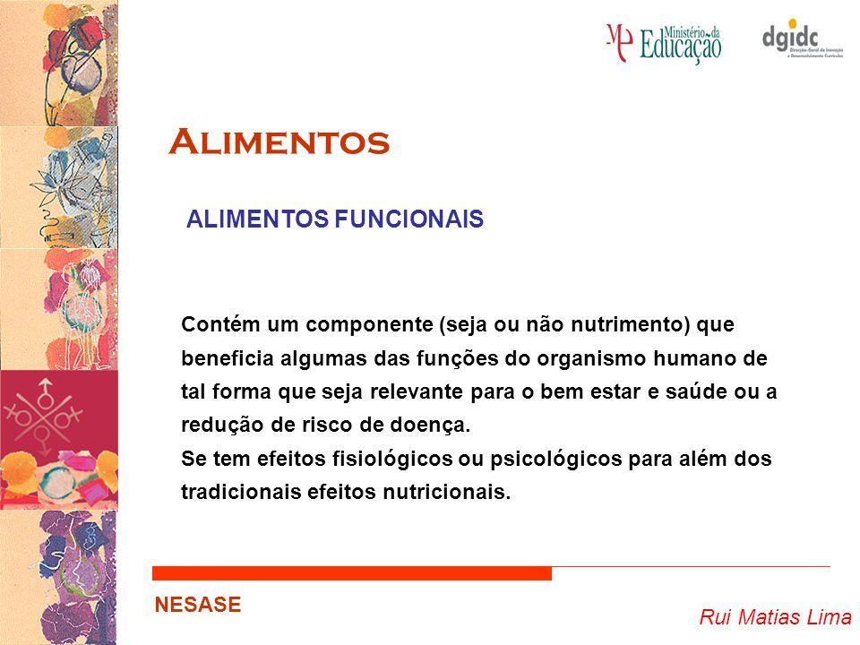 Rui Matias Lima NESASE Alimentos Contém um componente (seja ou não nutrimento) que beneficia algumas das funções do organismo humano de tal forma que