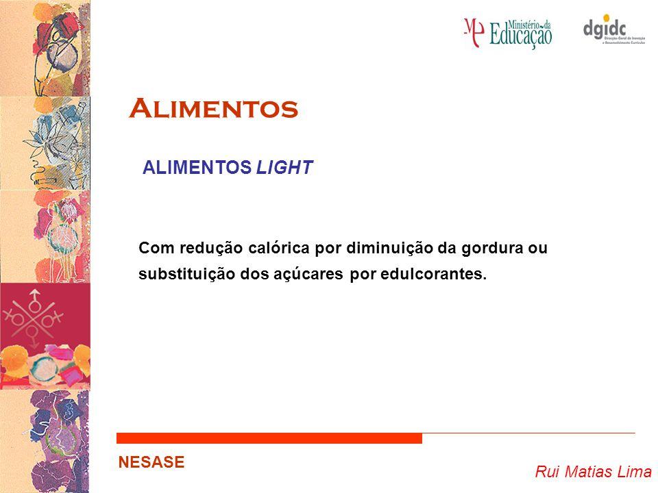 Rui Matias Lima NESASE Alimentos Com redução calórica por diminuição da gordura ou substituição dos açúcares por edulcorantes. ALIMENTOS LIGHT
