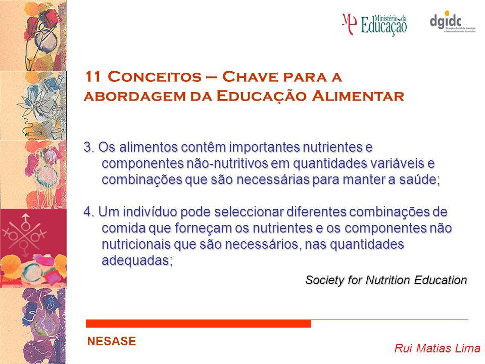 Rui Matias Lima NESASE 11 Conceitos – Chave para a abordagem da Educação Alimentar 3. Os alimentos contêm importantes nutrientes e componentes não-nut