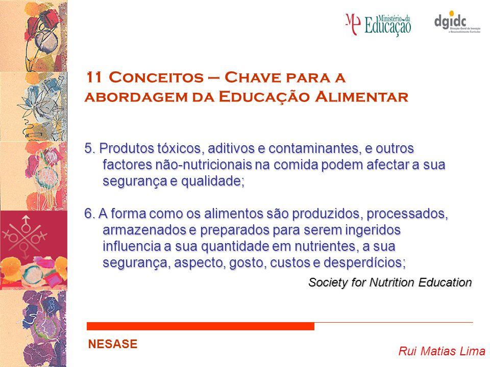 Rui Matias Lima NESASE 11 Conceitos – Chave para a abordagem da Educação Alimentar 5. Produtos tóxicos, aditivos e contaminantes, e outros factores nã