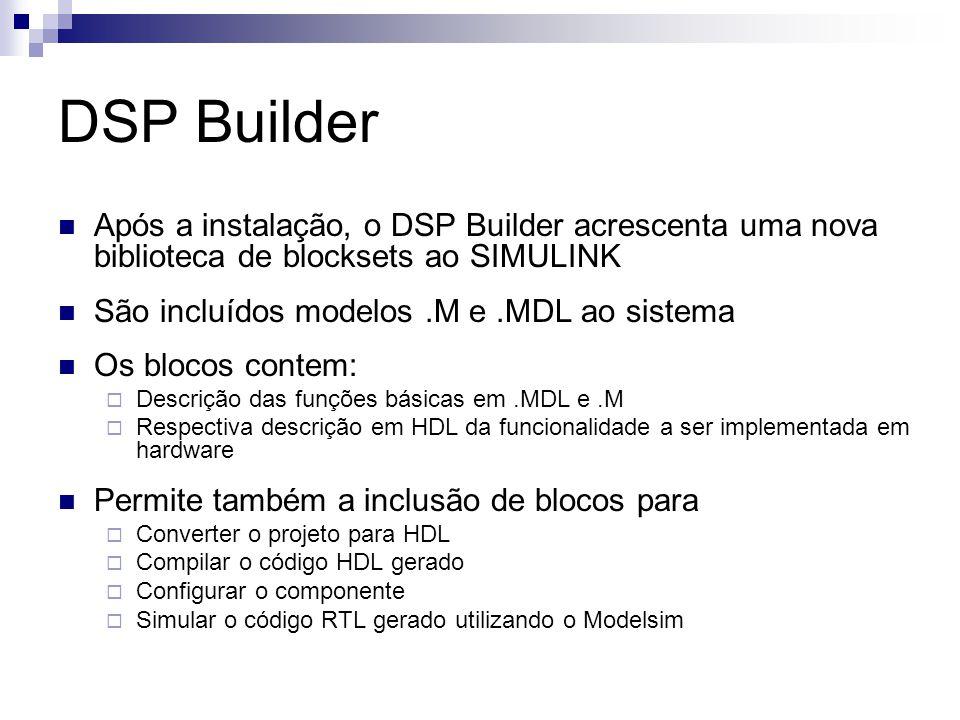 Após a instalação, o DSP Builder acrescenta uma nova biblioteca de blocksets ao SIMULINK São incluídos modelos.M e.MDL ao sistema Os blocos contem: 