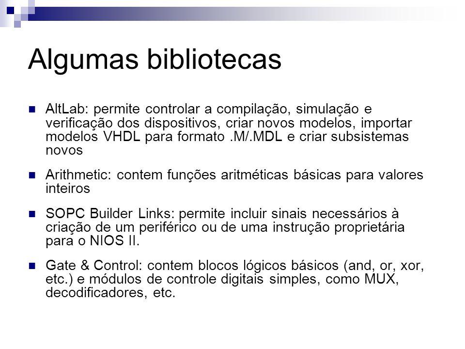 Algumas bibliotecas AltLab: permite controlar a compilação, simulação e verificação dos dispositivos, criar novos modelos, importar modelos VHDL para