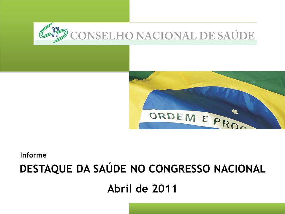 DESTAQUE DA SAÚDE NO CONGRESSO NACIONAL Abril de 2011 Informe