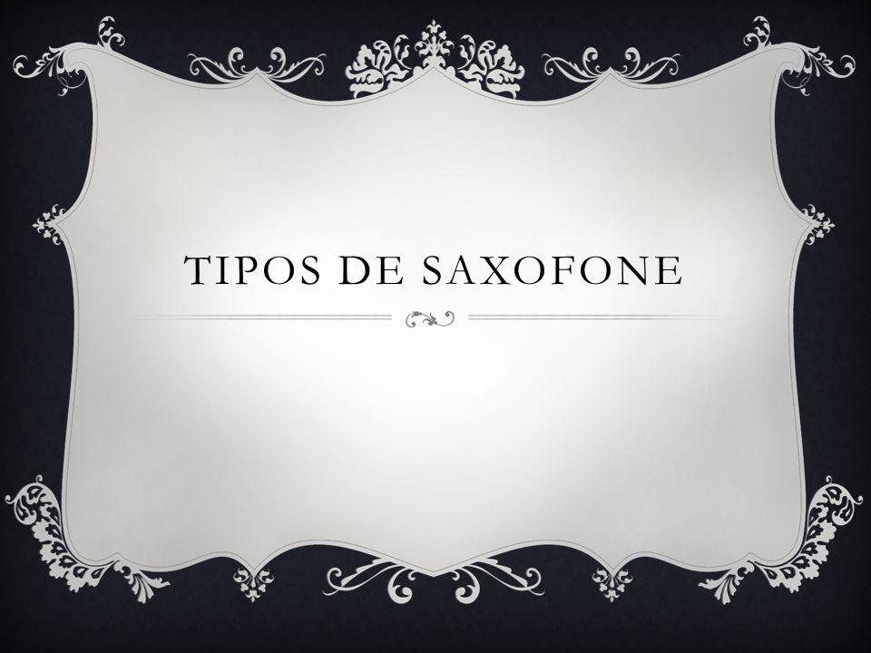 SAXOFONE CONTRABAIXO É o membro mais grave da família original do saxofone. É afinado em E ♭.