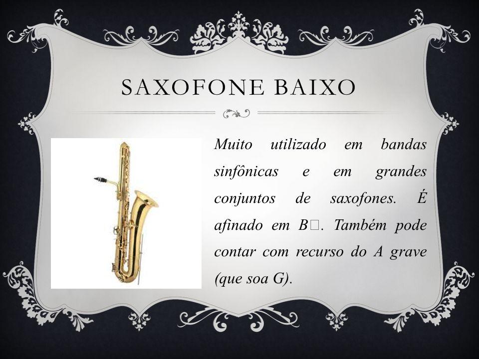SAXOFONE BAIXO Muito utilizado em bandas sinfônicas e em grandes conjuntos de saxofones.
