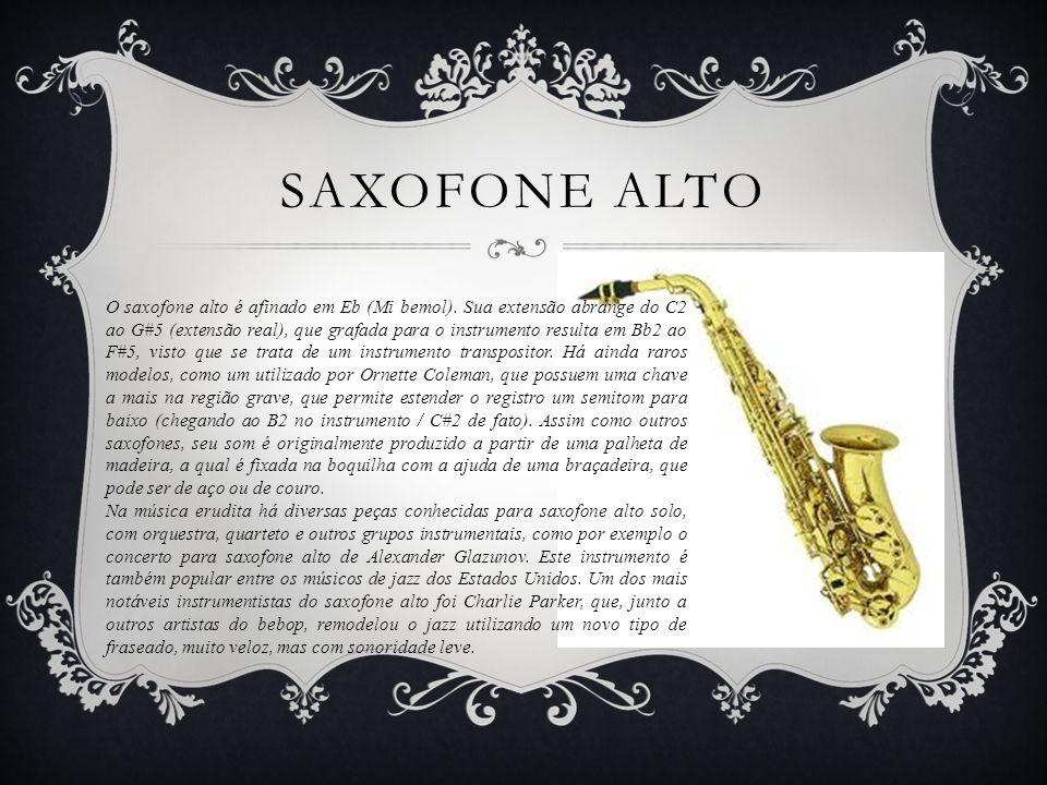 SAXOFONE ALTO O saxofone alto é afinado em Eb (Mi bemol).