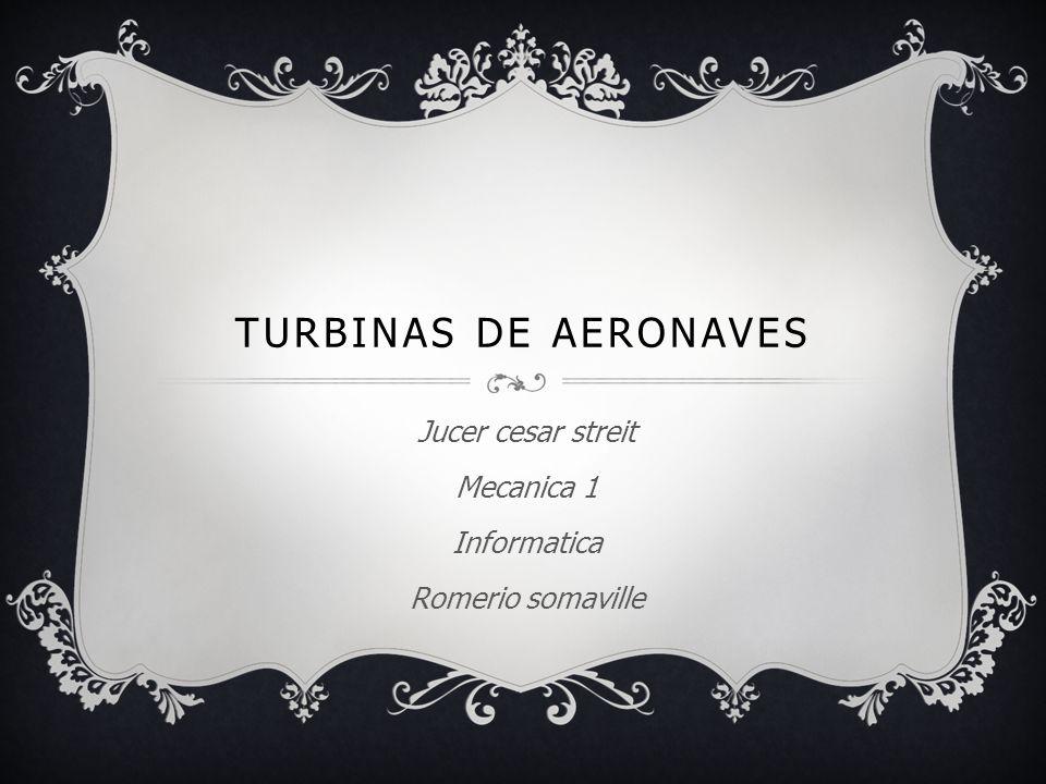 TURBINAS DE AERONAVES Jucer cesar streit Mecanica 1 Informatica Romerio somaville