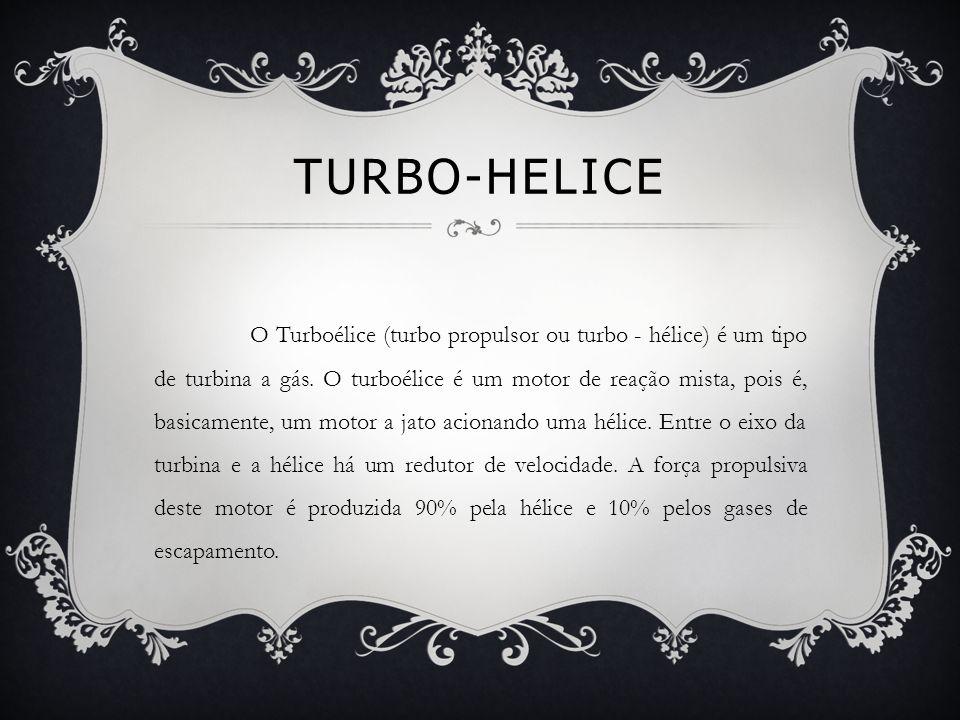 TURBO-HELICE O Turboélice (turbo propulsor ou turbo - hélice) é um tipo de turbina a gás. O turboélice é um motor de reação mista, pois é, basicamente