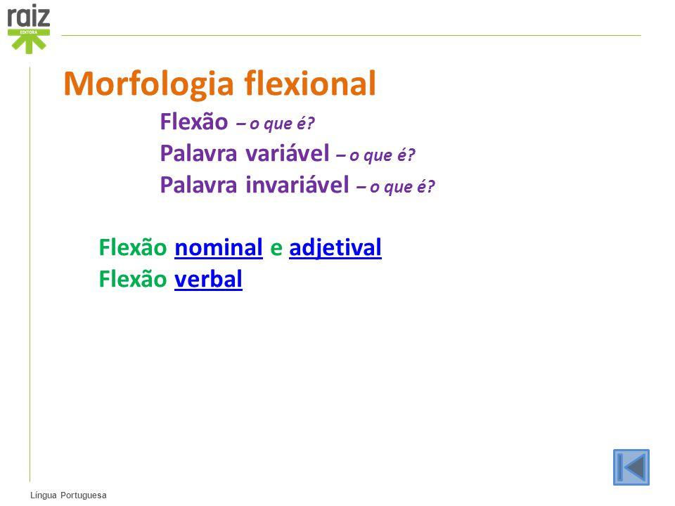 Língua Portuguesa Morfologia flexional Flexão – o que é? Palavra variável – o que é? Palavra invariável – o que é? Flexão nominal e adjetivalnominalad