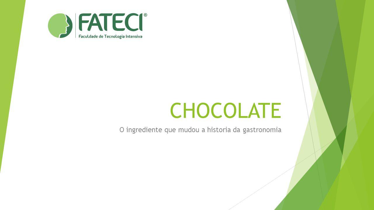 CHOCOLATE O ingrediente que mudou a historia da gastronomia
