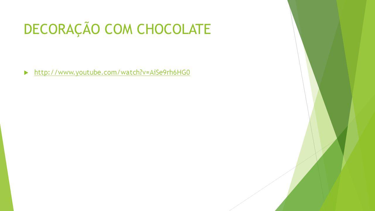 DECORAÇÃO COM CHOCOLATE  http://www.youtube.com/watch?v=AiSe9rh6HG0 http://www.youtube.com/watch?v=AiSe9rh6HG0